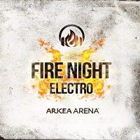 Fire Night Electro / Arkéa Arena